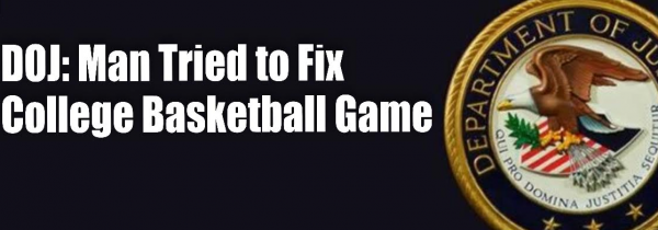 DOJ Indicts Man They Say Tried to Fix College Basketball Game