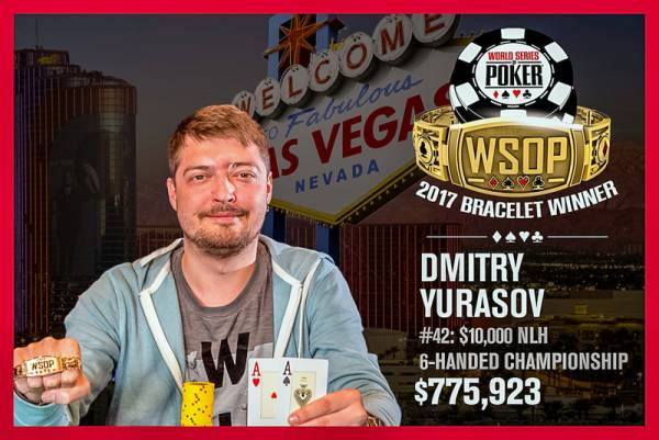 Dmitry Yurasov Wins Six-Max Championship at 2017 WSOP