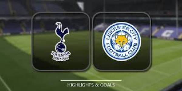 Leicester v Tottenham Betting Preview, Tips and Latest Odds 18 May