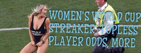 2019 Women's World Cup: Bet on a Topless Player, Streaker ...and the Outright Winner