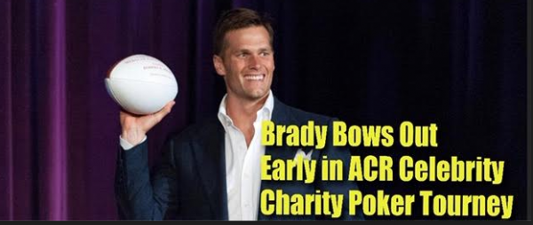 Brady Bows Out Early in ACR Celebrity Poker Tournament Benefitting Hunger Relief
