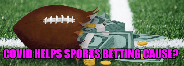 Experts Believe Covid-19 and Fan Eagerness May Expand Sports Betting in US