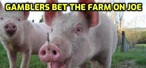 Gamblers Bet the Farm on Joe