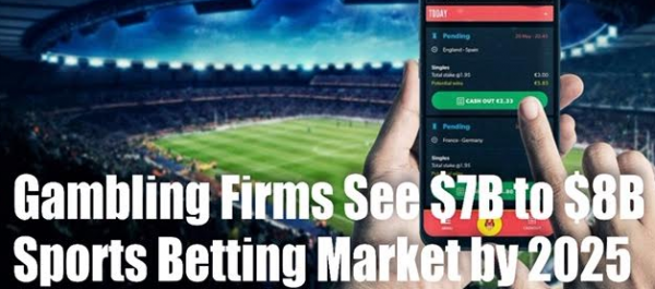 Gambling Firms See $7B to $8B Sports Betting Market by 2025