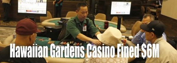 Hawaiian Gardens Casino Fined $6M for Misleading Regulators