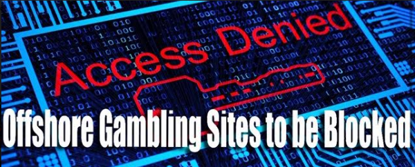 Offshore Gambling Websites to be Blocked