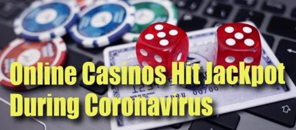 Online Casinos Hit the Jackpot During the Coronavirus Pandemic