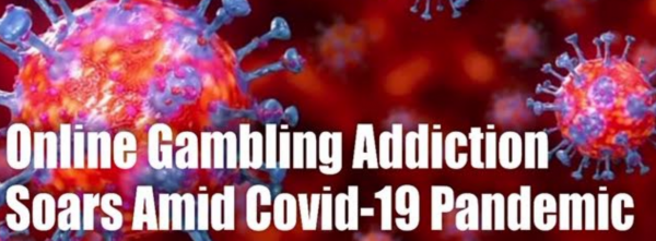 Online Gambling Addiction Soars Amid Covid-19 Pandemic