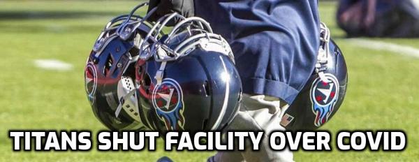 Titans Shut Down Facilities Following Positive Covid-19 Tests