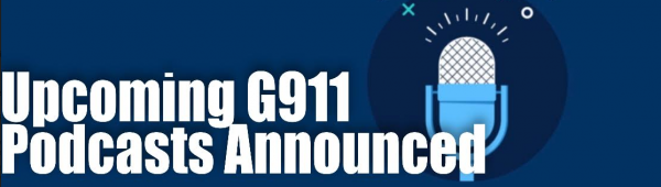 G911 Announces Upcoming Podcasts - Mid July 2019