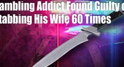 Gambling Addict Found Guilty of Stabbing Wife 60 Times