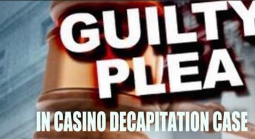 Man Pleads Guilty to Decapitating Casino Patron