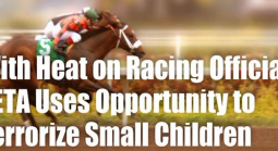 With the Heat on Monmouth Racetrack, PETA Takes Opportunity to Terrorize Small Children