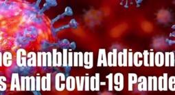 Online Gambling Addiction Soars Amid Covid-19 Pandemic