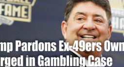 Trump Pardons Former 49ers Owner Charged in Gambling Case