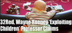 32Red, Wayne Rooney 'Exploiting Children' Professor Claims