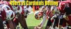 TNF Betting: 49ers Vs. Cardinals   Showdown in the Desert
