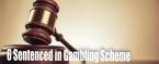 6 Men Sentenced for Role in 'Operation Fistfull' Gambling, Loansharking Scheme