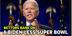 Bettors Banking on Biden-less Super Bowl, Approval Rating and White House Visit