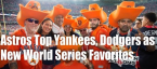 Astros Jump Dodgers and Yankees as World Series Favorites