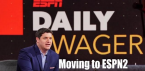 ESPN's Daily Wager Show Moving to ESPN2
