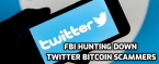 FBI Hunts for Bitcoin Scammers in Massive Twitter Hack