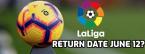 La Liga Likely to Return June 12