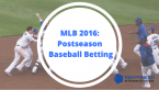 MLB 2016: Bookies and Postseason Baseball Betting
