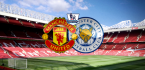 Where to Bet Manchester United v Leicester - Latest Odds, Tips 10 August