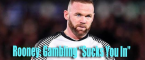 Wayne Rooney: Gambling 'Sucks You In'