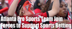 Atlanta Pro Sports Teams Join Forces to Support Legalized Sports Betting