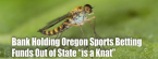 Bank That Holds Oregon Sports Betting Funds 'is a Knat'