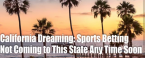 Why Attempts to Legalize Sports Betting in California Will LIkely Prove to be a Bust