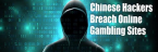 Chinese Hackers Have Breached Online Betting and Gambling Sites