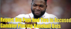 Big Papi Had Ties to Accused Gambler, Still Recovering in Boston Hospital Following DR Shooting
