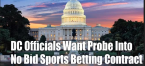 DC Officials Want Probe of Sports Betting 'No-Bid'