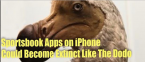 No More Apps: iPhone Sportsbook Apps in States to go Way of Dodo Bird?