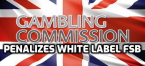 UKGC Warns of White Label Conduct Following FSB Failings