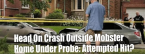 Head-On Collision Outside Mobster's Home Under Probe: Attempted Hit?