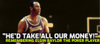 Elgin Baylor Blamed for Lakers Poker Ban