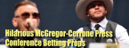 Fun Prop Bets for McGregor-Cerrone Press Conference: F Bombs, Arrests, More