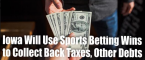 Iowa Looks to Sports Betting Wins to Collect Back Taxes, Child Support