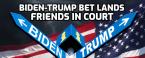 Trump-Biden $100 Bet Lands Friends in Court