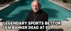 Legendary Sports Bettor Lem Banker Dies at 93