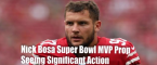 Nick Bosa Super Bowl Prop Bets - MVP: He's Seeing the Most Action