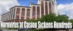 At Least 200 Sickened at Casino by Norovirus
