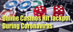 Online Casinos Hit the Jackpot During the Coronavirus Pandemic