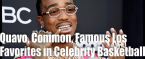 Quavo, Common and Famous Los Are Favorites in Celebrity Basketball Game