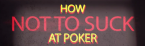 How Not to Suck at Poker: Play in Position