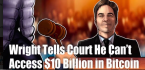 Craig Wright Tells Federal Court No Access to $10 Billion Bitcoin Fortune